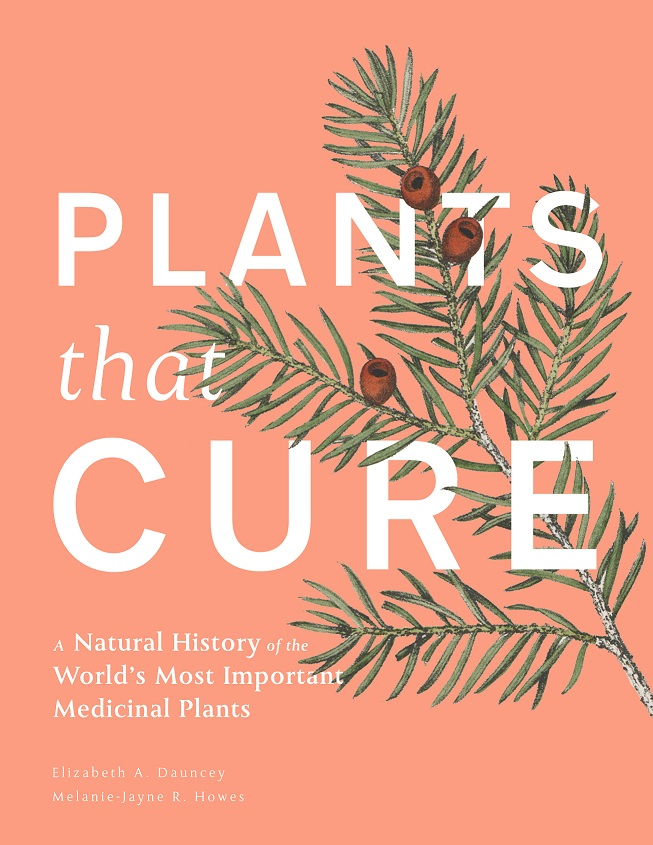 Plants that cure: a natural history of the world's most important medicinal plants. Elizabeth Dauncey, Melanie-Jayne Howes.