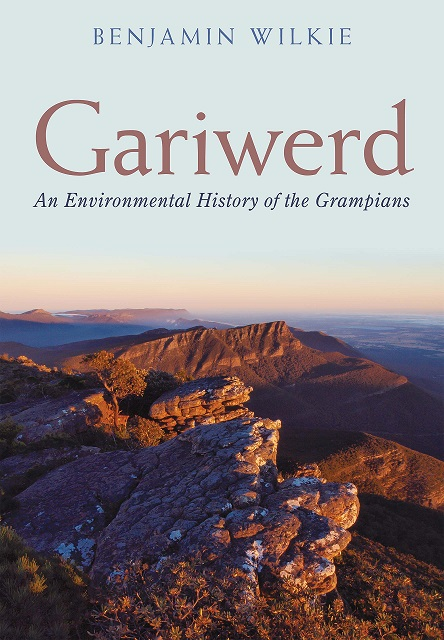 Gariwerd: an environmental history of the Grampians. Benjamin Wilkie.