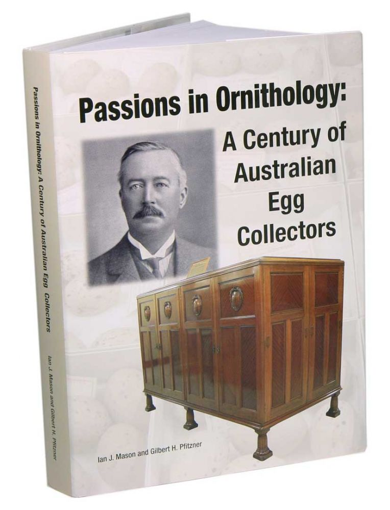 Passions in ornithology: a century of Australian egg collectors. Ian J. Mason, Gilbert H. Pfitzner.