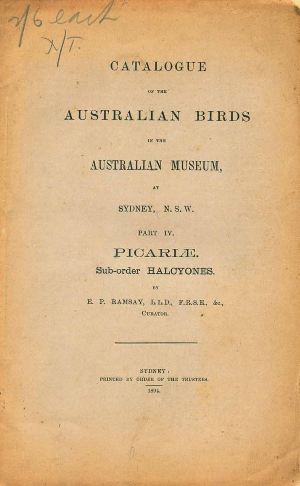 Catalogue of the Australian birds in the Australian Museum at Sydney, N.S.W. Part four: Picariae. Sub-order Halcyones. E. P. Ramsay.