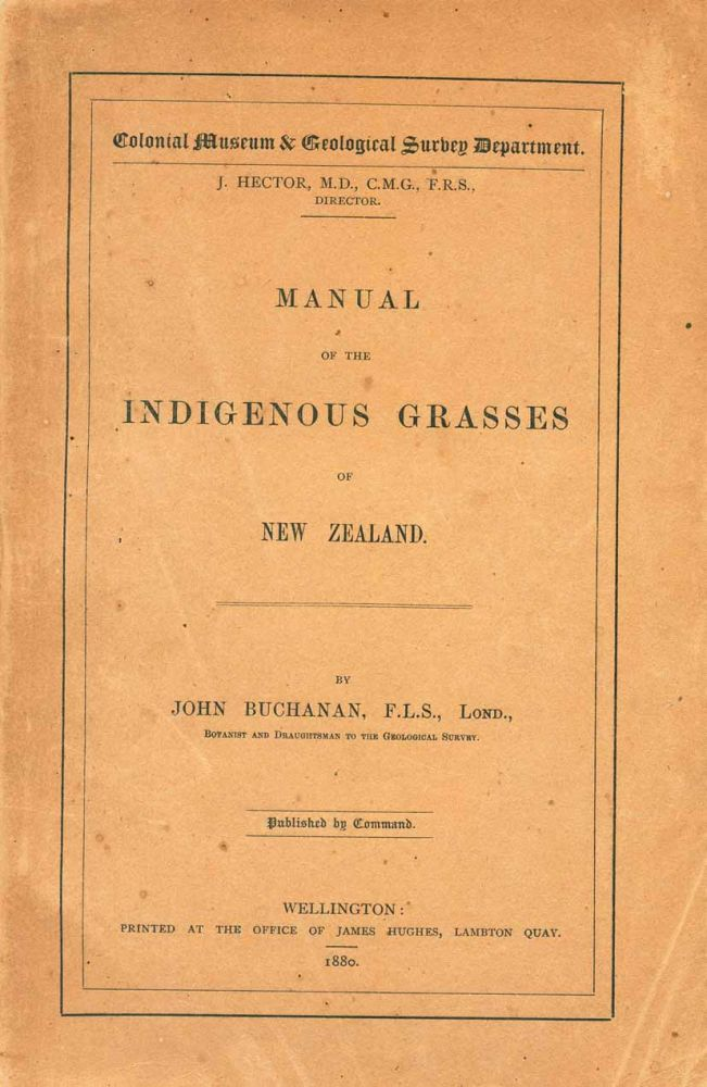 Manual of the indigenous grasses of New Zealand. John Buchanan.