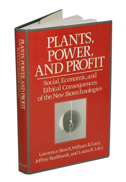 Plants. power, and profit: social, economic, and eithical consequences of the new biotechnologies. Lawrence Busch.