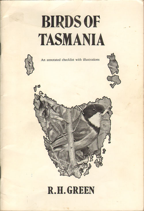 Birds of Tasmania: an annotated checklist with illustrations. R. H. Green.