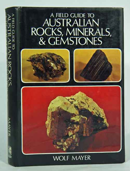 A field guide to Australian rocks, minerals, and gemstones. Wolf Mayer.