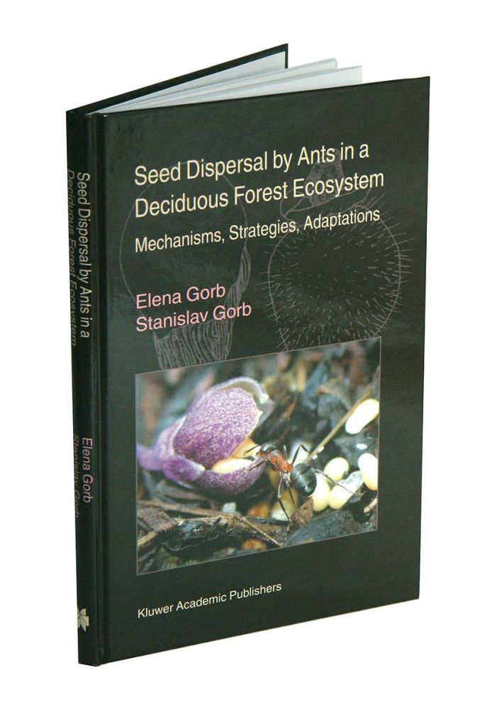 Seed dispersal by ants in a deciduous forest ecosystem: mechanisms, strategies and adaptations. Elena Gorb, Stanislav Gorb.