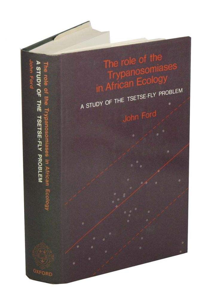The role of the trypanosomiases in African ecology: a study of Tsetse-Fly problem. John Ford.