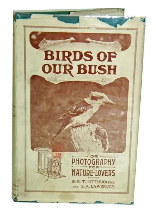 Birds of our bush, or photography for nature-lovers. R. T. Littlejohns, S. A. Lawrence.
