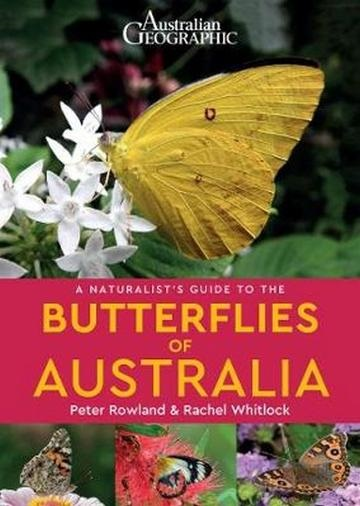 Australian Geographic naturalist's guide to the butterflies of Australia. Peter Rowland.