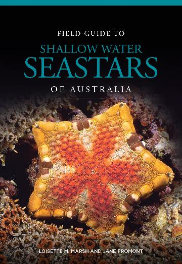 Field guide to shallow water seastars of Australia. Loisette M. and Marsh, Jane Fromont.
