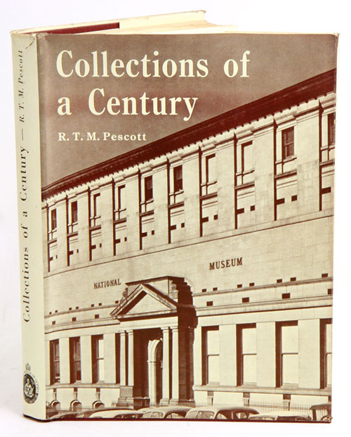 Collections of a century: the history of the first hundred years of the National Museum of Victoria. R. T. M. Pescott.