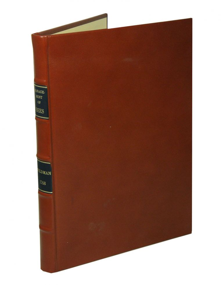 A treatise on the management of bees; wherein is contained the natural history of those insects; with the various methods of cultivating them, both ancient and modern, and the improved treatment of them. Thomas Wildman.