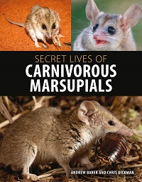 Secret lives of carnivorous marsupials. Andrew Baker, Chris Dickman.