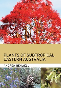 Plants of subtropical eastern Australia. Andrew Benwell.