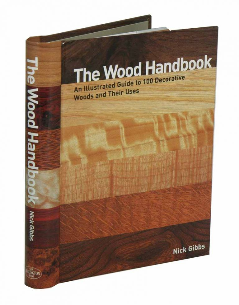The wood handbook: an illustrated guide to 100 decorative woods and their uses. Nick Gibbs.