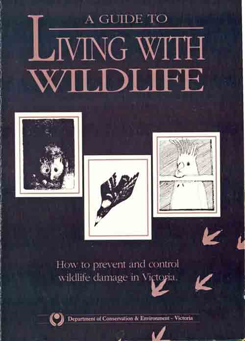 A guide to living with wildlife: how to prevent and control wildlife damage in Victoria. Ian Temby.
