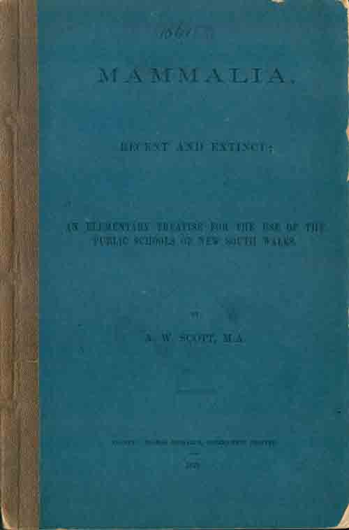 Mammalia, Recent and extinct; an elementary treatise for the use of the public schools of New South Wales. A. W. Scott.