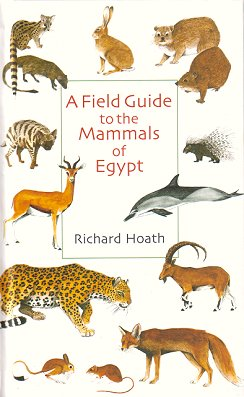 A field guide to the mammals of Egypt. Richard Hoath.