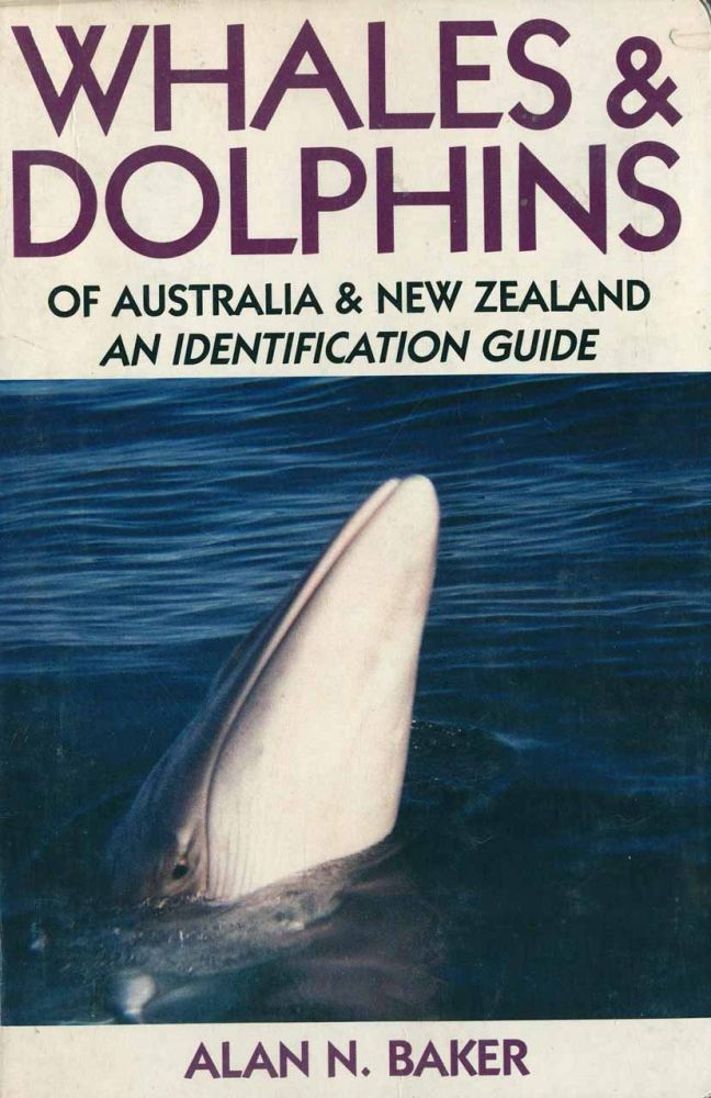 Whales and dolphins of New Zealand and Australia: an identification guide. Alan N. Baker.