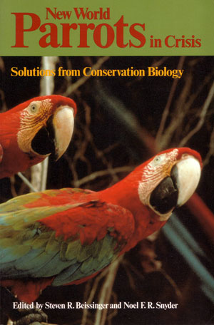New World parrots in crisis: solutions from conservation biology. Steven R. Beissinger, Noel F. R. Snyder.