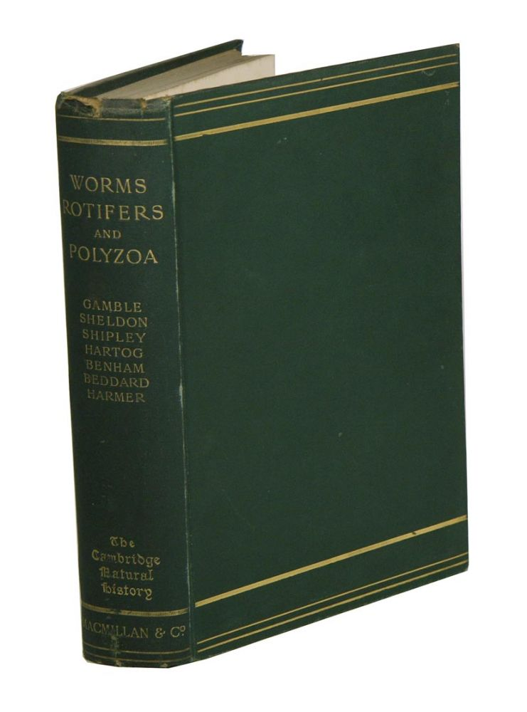 The Cambridge Natural History [volume two]. Flatworms and Mesozoa, Nemertines, Rotifers, Thread-worms, Sagitta, Gephyrea and Phoronis, Earthworms and Leeches, Polychaet worms, Polyzoa. S. F. Harmer, A. E. Shipley.