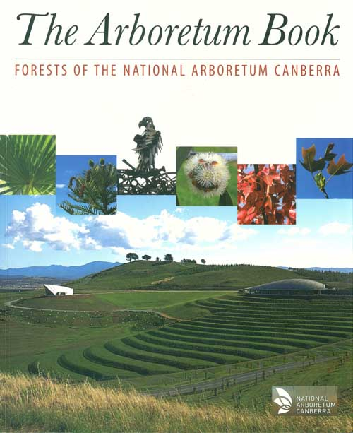The arboretum book: forests of the National Arboretum Canberra. Linda Muldoon.