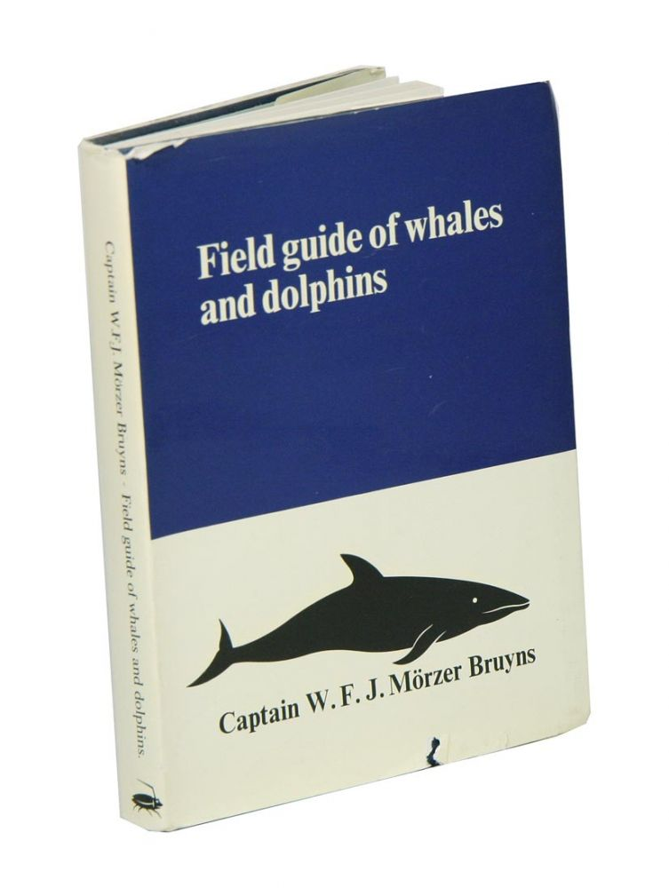 Field guide of whales and dolphins. W. F. J. Morzer Bruyns.