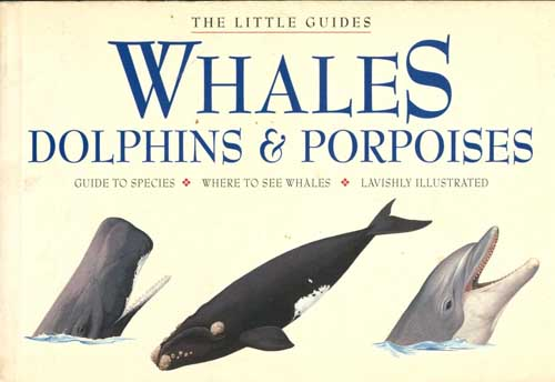 The little guides: whales, dolphines and porpoises. Peter Gill.