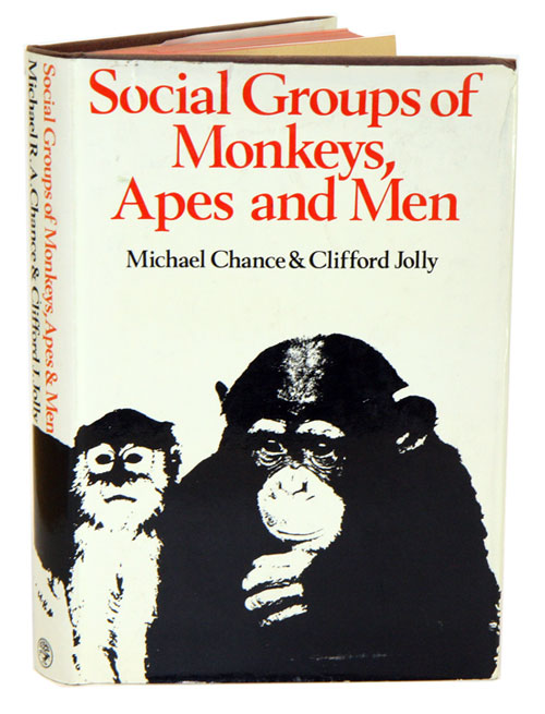 Social groups of monkeys, apes and men. Michael R. A. Chance, Clifford J. Jolly.
