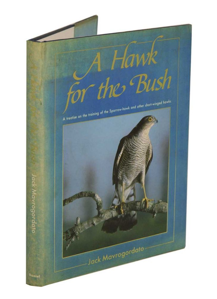 A hawk for the bush: a treatise on the training of the Sparrow-hawk and other short-winged hawks. Jack Mavrogordato.