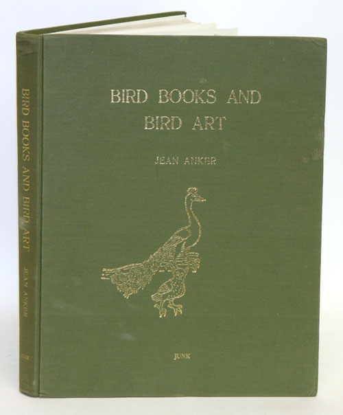 Bird books and bird art. An outline of the literary history and iconography of descriptive ornithology [facsimile]. Jean Anker.