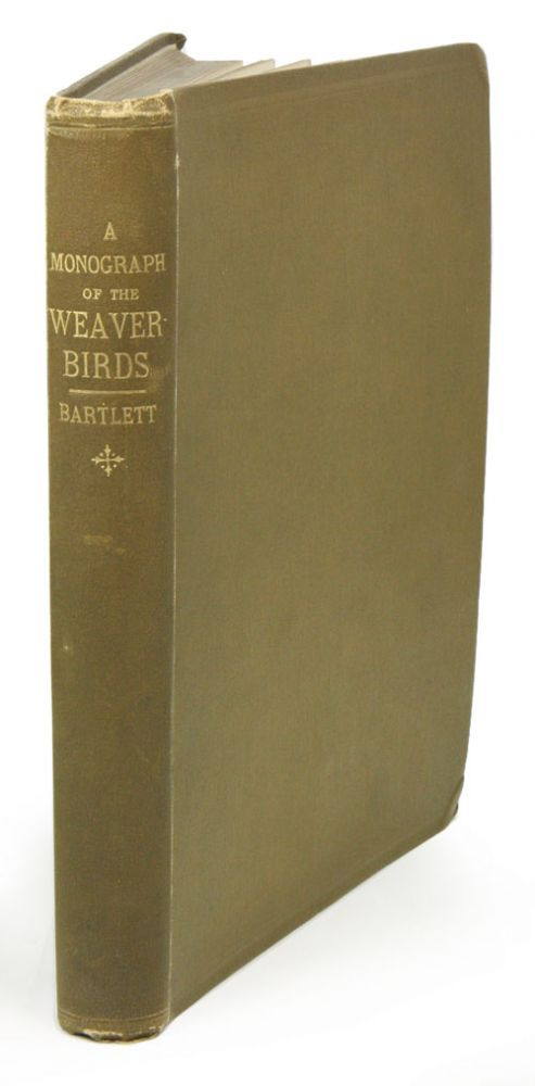 A monograph of the weaver-birds, Ploceidae, and arboreal and terrestrial finches, Fringillidae. Edward Bartlett.