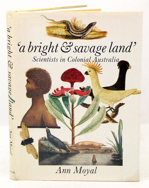 A bright and savage land: scientists in colonial Australia. Ann Moyal.