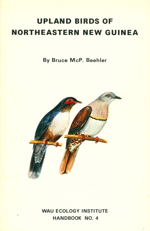 Upland birds of northeastern New Guinea: a guide to the hill and mountain birds of Morobe Province. Bruce McP Beehler.