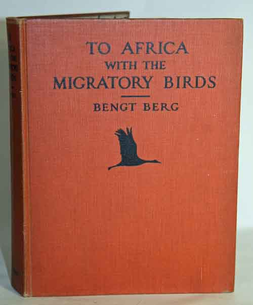 To Africa with the migratory birds. Bengt Berg.