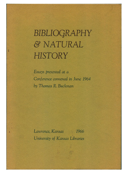 Bibliography and natural history: essays presented at a conference convened in June 1964 by Thomas R. Buckman. Buckman.