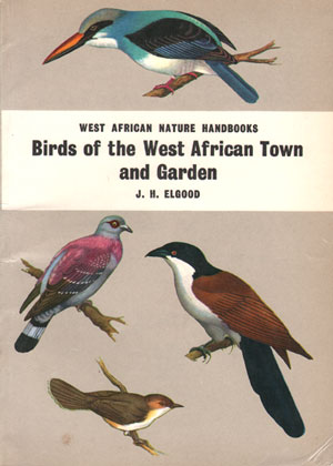 Birds of the West African town and garden. John H. Elgood.