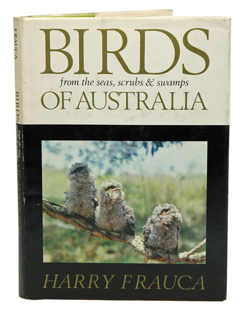 Birds of Australia: from seas, swamps and scrubs. Harry Frauca.