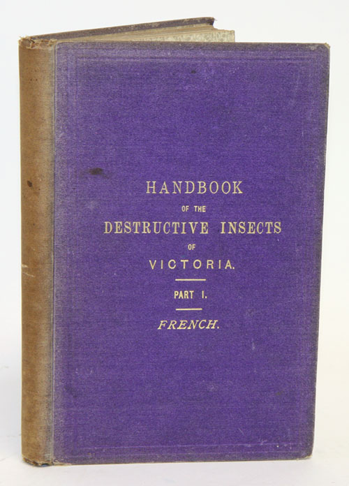 A handbook of the destructive insects of Victoria, with notes on the methods to be adopted to check and extirpate them, part one [only]. C. French.