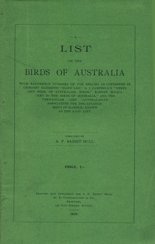 """A list of the birds of Australia: with reference numbers of the species as contained in Gregory Mathews' """"Hand List"""", A.J. Campbell's """" Nests and eggs of Australian birds,"""" Robert Hall's """"Key to the birds of Australia"""" and the vernacular list (Aus. A. F. Basset Hull."""