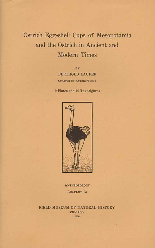 Ostrich egg-shell cups of Mesopotamia and the Ostrich in ancient and modern times. Berthold Laufer.