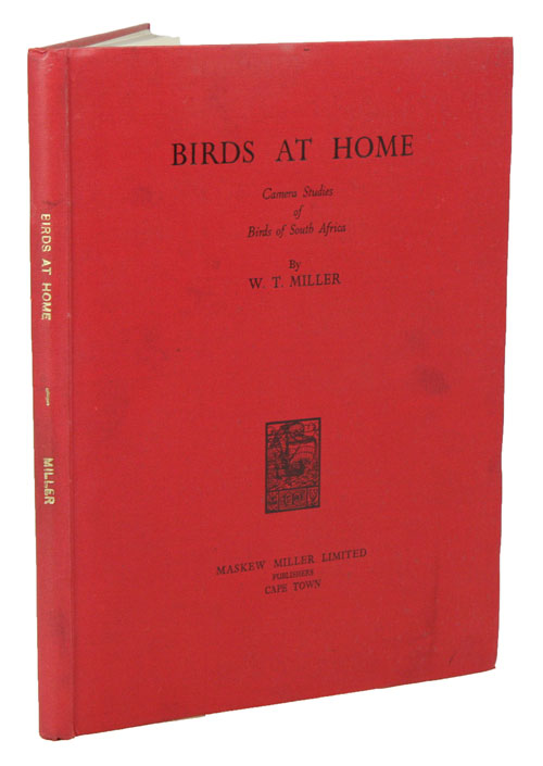 Birds at home: camera studies of 50 birds of South Africa. W. T. Miller.