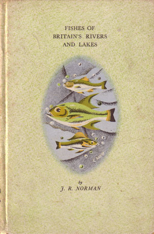 Fishes of Britain's rivers and lakes. J. R. Norman.