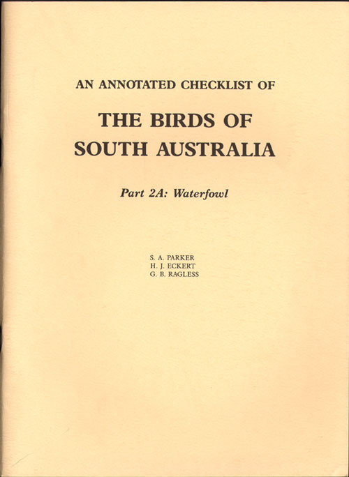 An annotated checklist of the birds of South Australia, part two A: waterfowl. S. A. Parker.