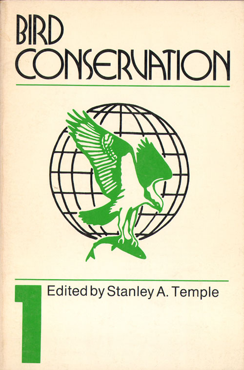 Bird conservation [volume one]. Stanley A. Temple.