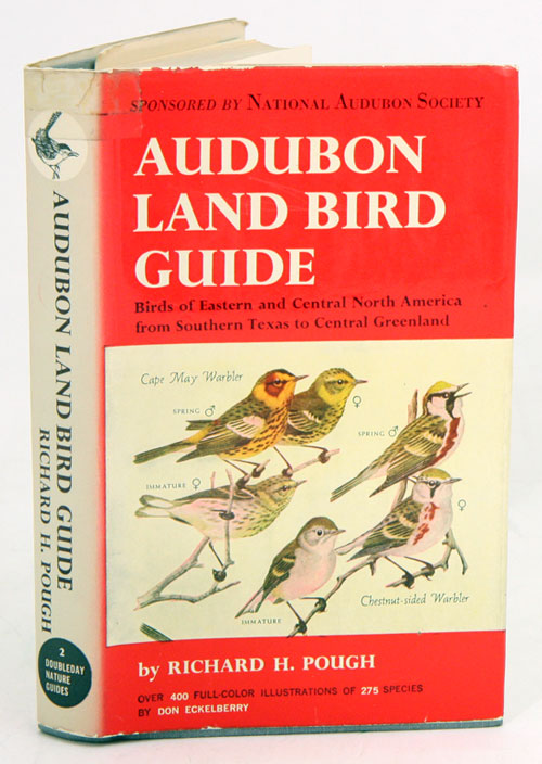 Audubon land bird guide: small land birds of eastern and central North America from southern Texas to central Greenland. Richard H. Pough.