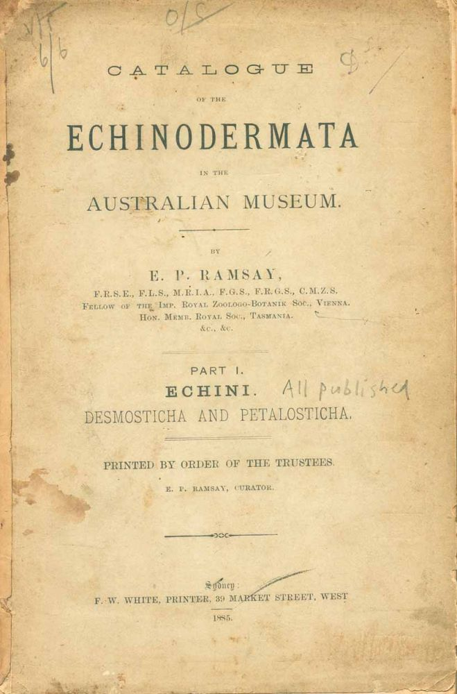 Catalogue of the Echinodermata in the Australian Museum, part one: Echini. Desmosticha and Petalosticha [all published]. E. P. Ramsay.