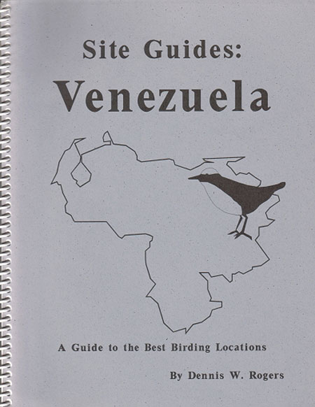 Site guides: Venezuela. A guide to the best birding locations. Dennis W. Rogers.