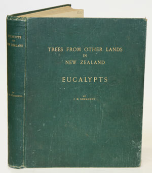 Trees from other lands for shelter and timber in New Zealand: Eucalypts. J. H. Simmonds.