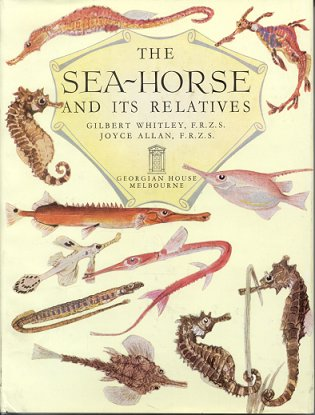 The sea-horse and its relatives. Gilbert Whitley, Joyce Allan.