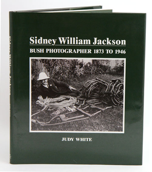 Sidney William Jackson: bush photographer 1873 to 1946. Judy White.